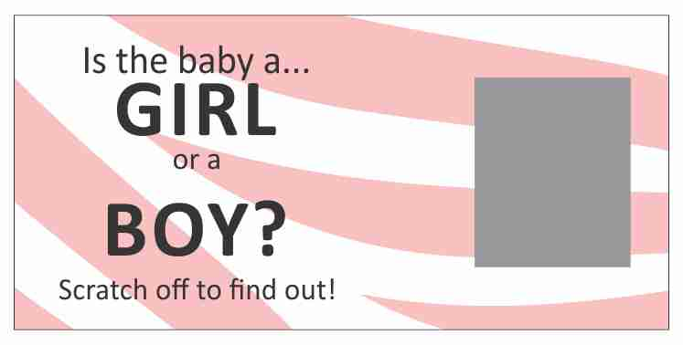 Is the baby a Girl or Boy! Scratch off to find out